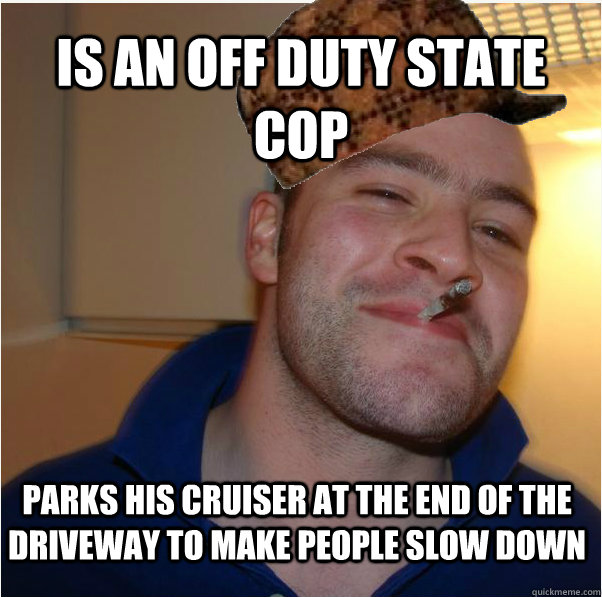 is an off duty state cop parks his cruiser at the end of the driveway to make people slow down