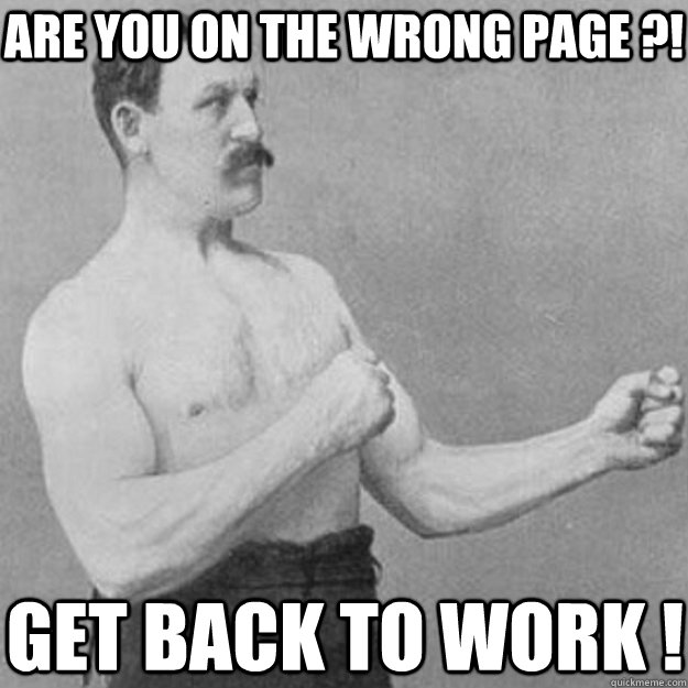 Are you on the wrong page ?! Get back to WORK ! - Are you on the wrong page ?! Get back to WORK !  overly manly man