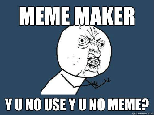 eec794903a04e07cdd73ae2967383e0d1780c2b587a982bed8ad0bd262c8de89 meme maker y u no use y u no meme? skyrim y u no quickmeme