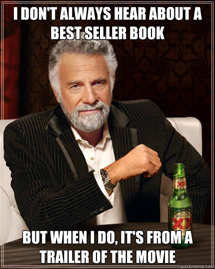 I don't always hear about a best seller book but when I do, it's from a trailer of the movie - I don't always hear about a best seller book but when I do, it's from a trailer of the movie  Dos Equis man
