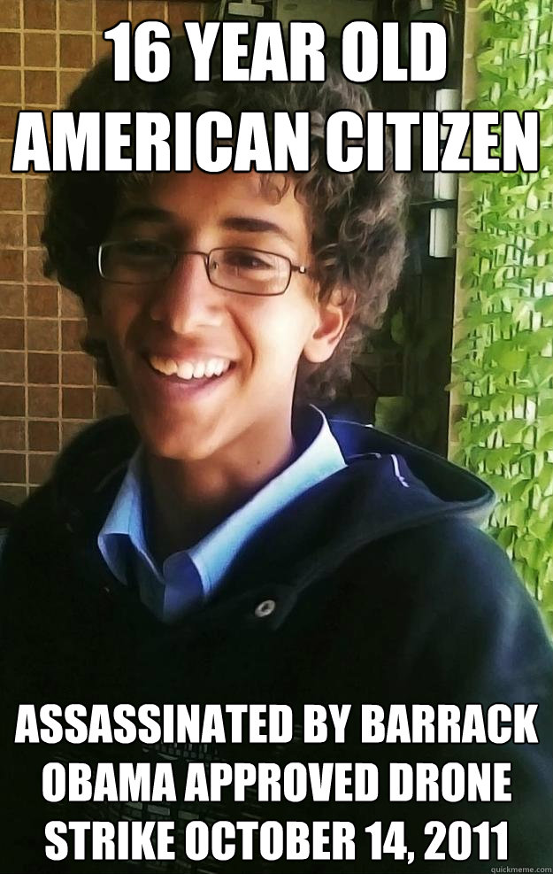 16 Year Old American Citizen Assassinated By Barrack Obama Approved Drone Strike October 14 2011