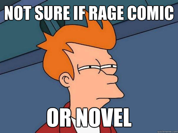 not sure if rage comic or novel - not sure if rage comic or novel  Futurama Fry