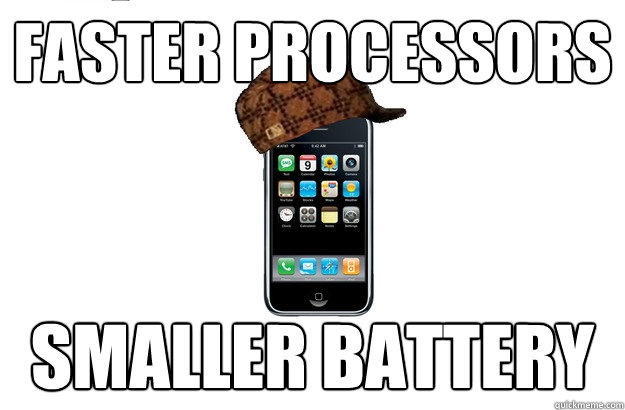Faster Processors Smaller Battery - Faster Processors Smaller Battery  Scumbag iPhone