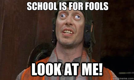 Image result for school is for fools meme