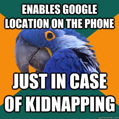 Enables google location on the phone just in case of kidnapping - Enables google location on the phone just in case of kidnapping  Paranoid Parrot