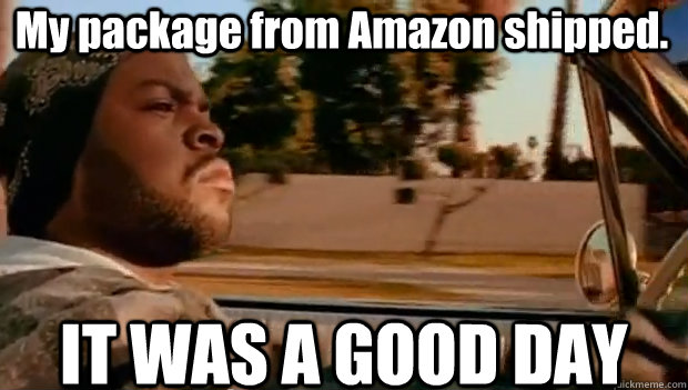 My package from Amazon shipped. IT WAS A GOOD DAY - My package from Amazon shipped. IT WAS A GOOD DAY  It was a good day
