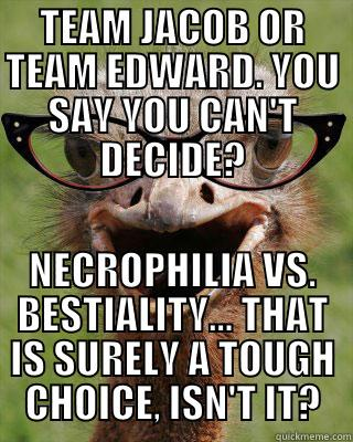 TEAM JACOB OR TEAM EDWARD. YOU SAY YOU CAN'T DECIDE? NECROPHILIA VS. BESTIALITY... THAT IS SURELY A TOUGH CHOICE, ISN'T IT? Judgmental Bookseller Ostrich