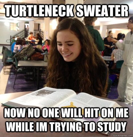 turtleneck sweater now no one will hit on me while im trying to study