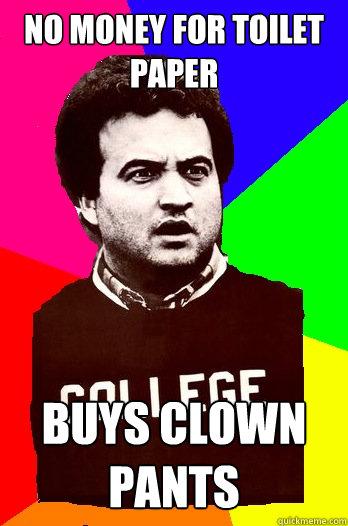 No money for toilet paper buys clown pants