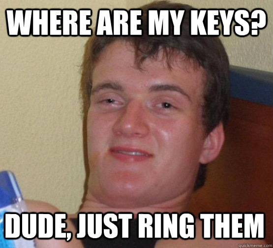 where are my keys? dude, just ring them