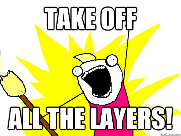 Take off all the layers!