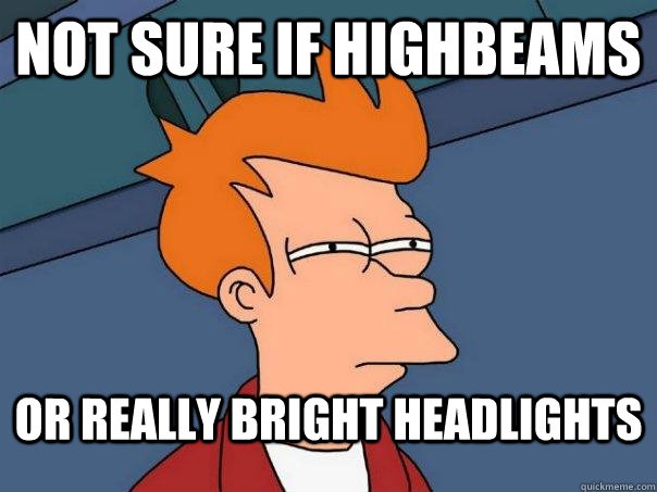 not sure if highbeams or really bright headlights - not sure if highbeams or really bright headlights  Futurama Fry