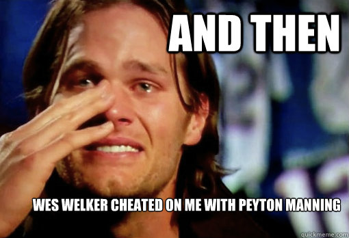 ef13ea1859da01ae247ef3056ad3815811e2a6c27a6146460ef6da09e8ce1557 and then wes welker cheated on me with peyton manning crying tom,Funny Airplane Meme Peyton Manning