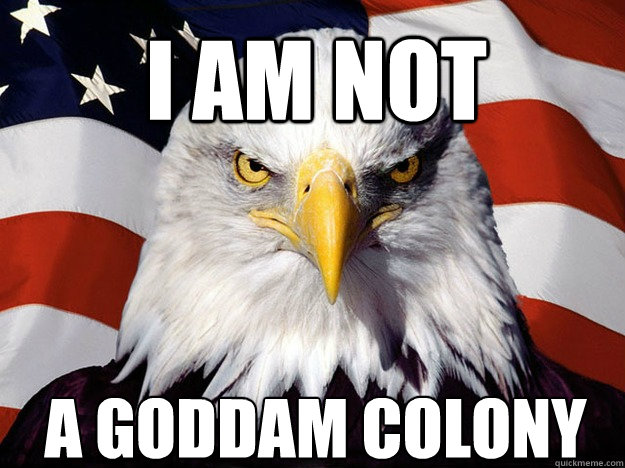 I am not a goddam colony  - I am not a goddam colony   Patriotic Eagle