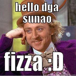 HELLO DGA SUNAO FIZZA :D  Condescending Wonka