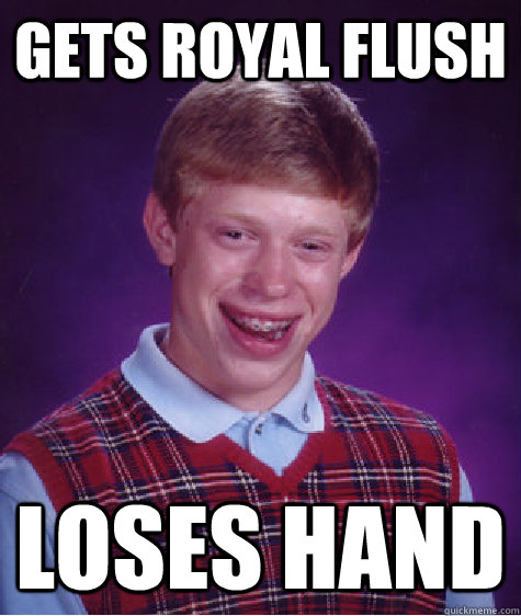 gets royal flush loses hand - gets royal flush loses hand  Misc