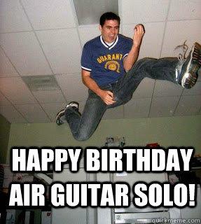 Happy Birthday Air Guitar Solo Air Guitar Quickmeme