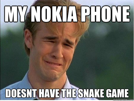 my nokia phone doesnt have the snake game - my nokia phone doesnt have the snake game  1990s Problems
