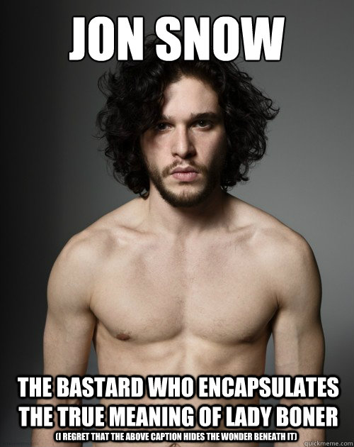 Jon Snow the bastard who encapsulates the true meaning of lady boner (i regret that the above caption hides the wonder beneath it) - Jon Snow the bastard who encapsulates the true meaning of lady boner (i regret that the above caption hides the wonder beneath it)  Misc