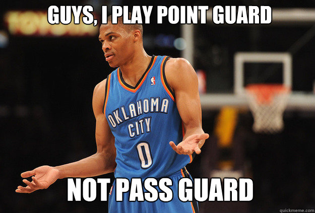 not pass guard Guys, I play point guard - not pass guard Guys, I play point guard  Russell Westbrook