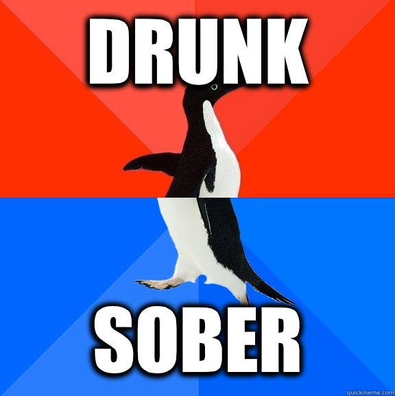 Drunk Sober - Drunk Sober  Socially Awesome Awkward Penguin
