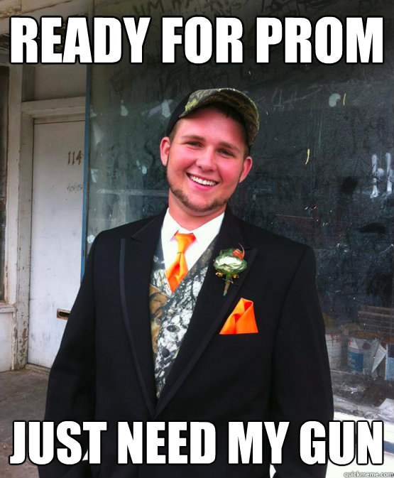 Ready for prom just need my gun - Ready for prom just need my gun  Classy Redneck