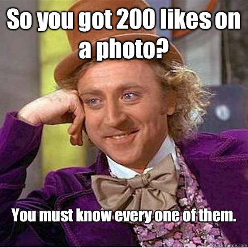 So you got 200 likes on a photo? You must know every one of them.