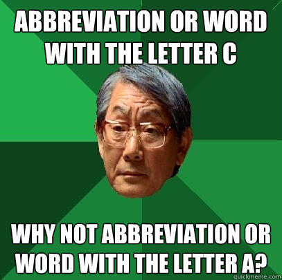 Abbreviation or word with the letter C Why not abbreviation or word with the letter A? - Abbreviation or word with the letter C Why not abbreviation or word with the letter A?  High Expectations Asian Father