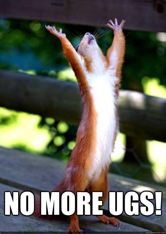 No more ugs!   Hallelujah Squirrel
