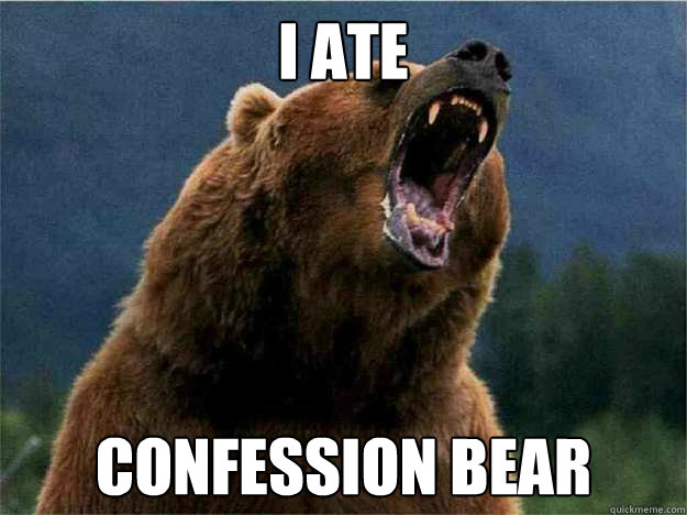 I ate Confession bear