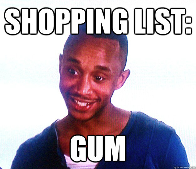 shopping list: gum  the anorexic boyfriend