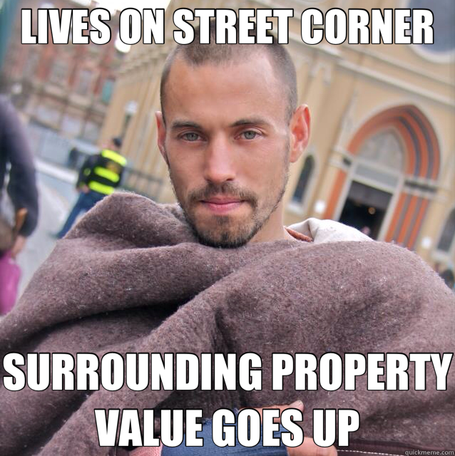 LIVES ON STREET CORNER SURROUNDING PROPERTY VALUE GOES UP - LIVES ON STREET CORNER SURROUNDING PROPERTY VALUE GOES UP  ridiculously photogenic homeless guy