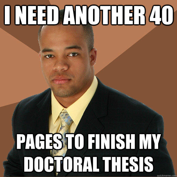 I need another 40 pages to finish my doctoral thesis - I need another 40 pages to finish my doctoral thesis  Successful Black Man