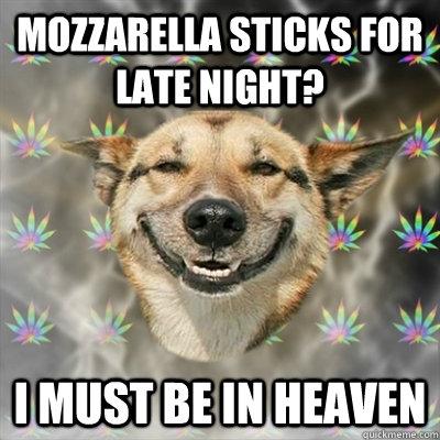 Mozzarella Sticks For Late Night I Must Be In Heaven Stoner Dog