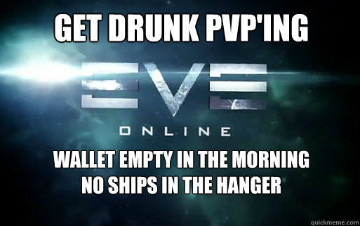 Get Drunk PvP'ing wallet empty in the morning no ships in the hanger  EVE Online