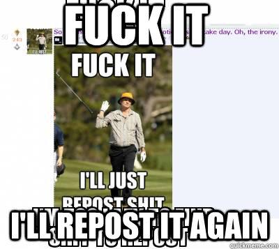 Fuck it i'll repost it again - Fuck it i'll repost it again  Misc