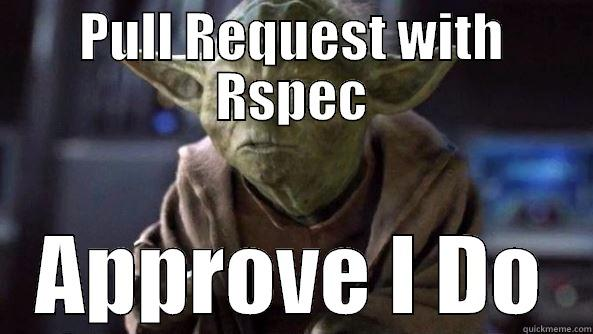 PULL REQUEST WITH RSPEC APPROVE I DO True dat, Yoda.
