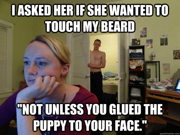 I asked her if she wanted to touch my beard