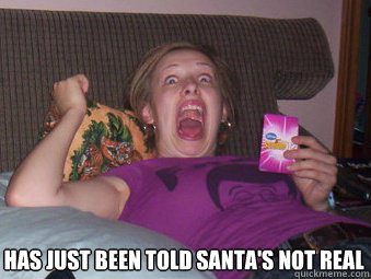 Has just been told Santa's not real