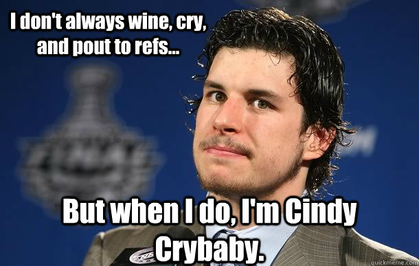 I don't always wine, cry, and pout to refs... But when I do, I'm Cindy Crybaby.