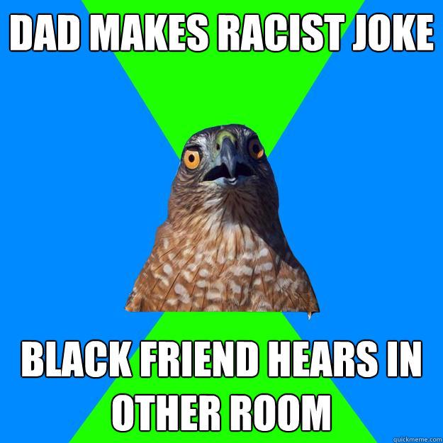 dad makes racist joke black friend hears in other room - dad makes racist joke black friend hears in other room  Hawkward