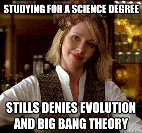 Studying For A Science Degree Stills Denies Evolution And Big Bang