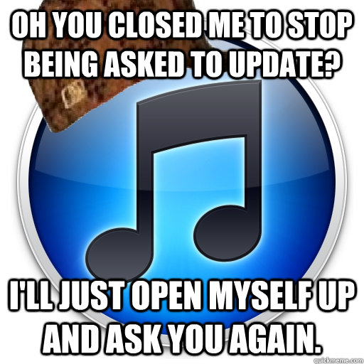 Oh you closed me to stop being asked to update? I'll just open myself up and ask you again.