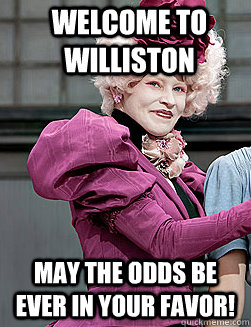 Welcome to williston may the odds be ever in your favor!