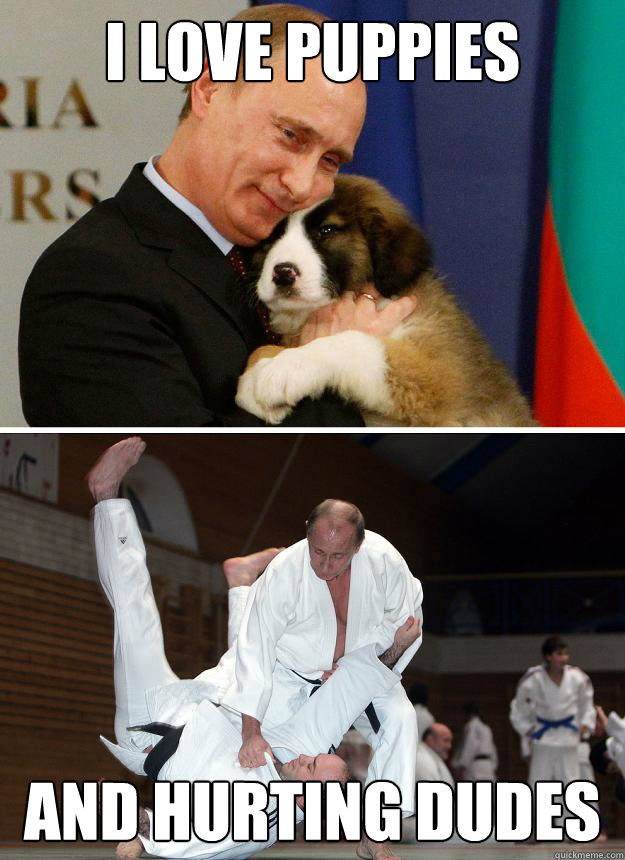 I Love puppies And hurting dudes  Putin