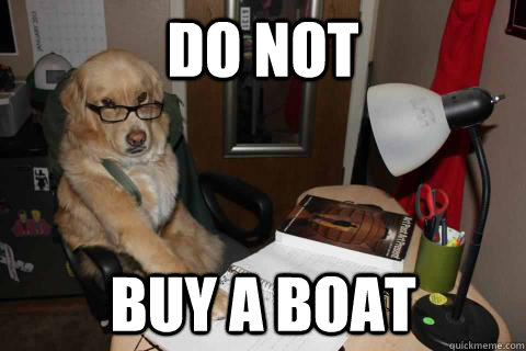Do NOt buy a boat - Do NOt buy a boat  Financial Advice Dog