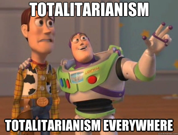 Totalitarianism Totalitarianism everywhere - Totalitarianism Totalitarianism everywhere  Toy Story