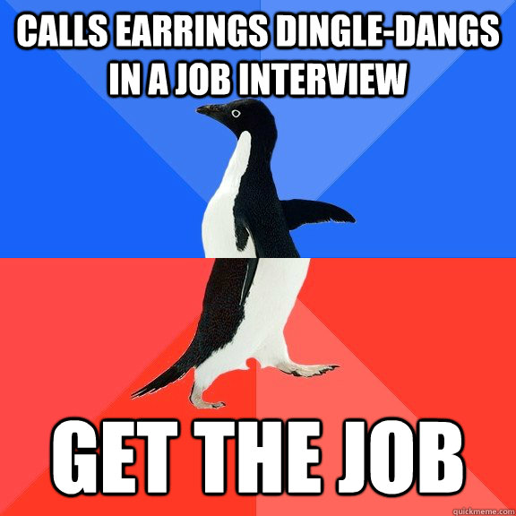 Calls earrings dingle-dangs in a job interview  Get the job - Calls earrings dingle-dangs in a job interview  Get the job  Misc