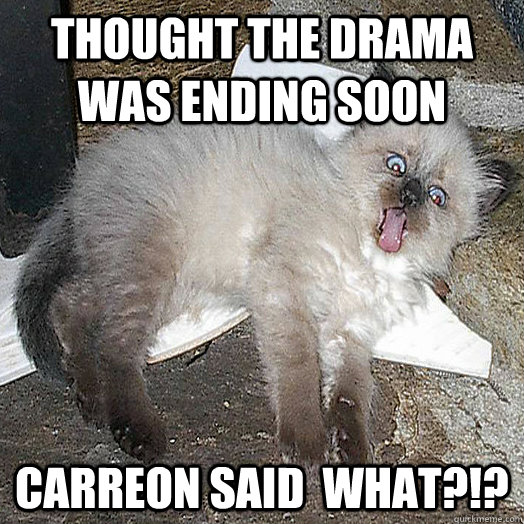 Thought the drama was ending soon Carreon said  What?!? - Thought the drama was ending soon Carreon said  What?!?  FJ Oatmeal persistent drama.