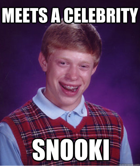 meets a celebrity snooki - meets a celebrity snooki  Bad Luck Brian